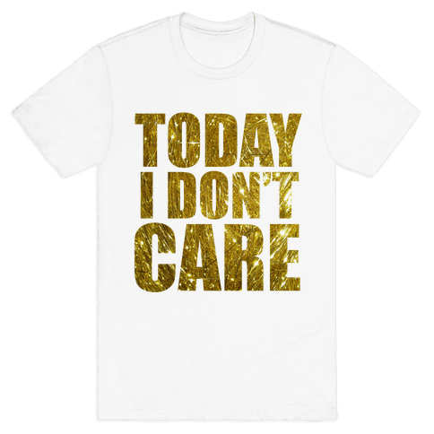 Today I Don't Care Mens T-Shirt