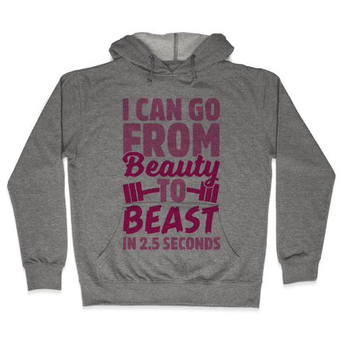 I Can Go From Beauty To Beast in 2.5 Seconds Hooded Sweatshirt