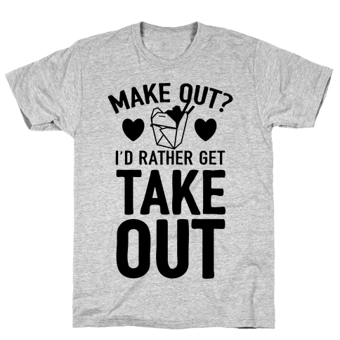 Make Out I'd Rather Get Takeout Mens T-Shirt