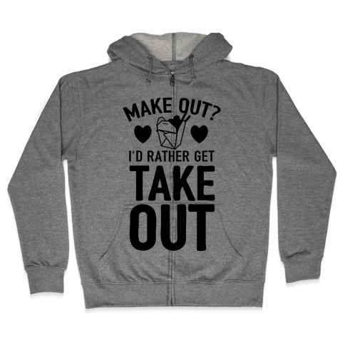 Make Out I'd Rather Get Takeout Zip Hoodie