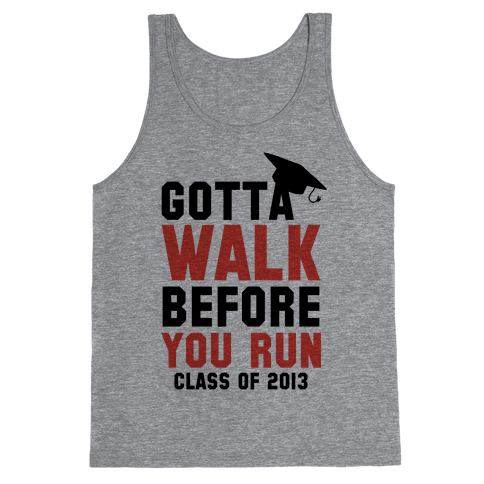 Gotta Walk Before You Run (Tank) Tank Top