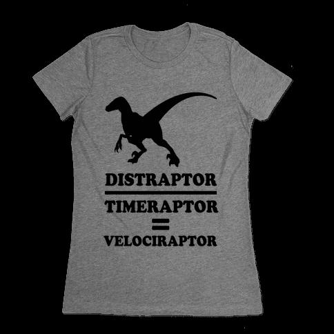 Distraraptor divided by Timeraptor= Velociraptor Womens T-Shirt