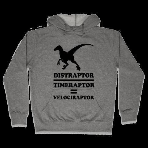 Distraraptor divided by Timeraptor= Velociraptor Hooded Sweatshirt