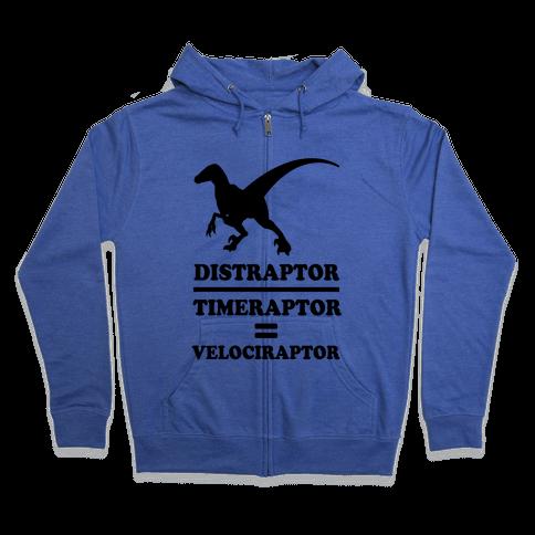 Distraraptor divided by Timeraptor= Velociraptor Zip Hoodie