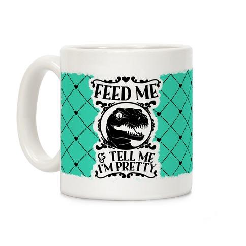 Feed Me and Tell Me I'm Pretty (Raptor) Coffee Mug