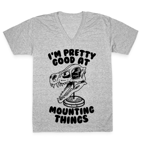 I'm Pretty Good at Mounting Things V-Neck Tee Shirt