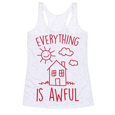 Everything Is Awful Racerback Tank Top