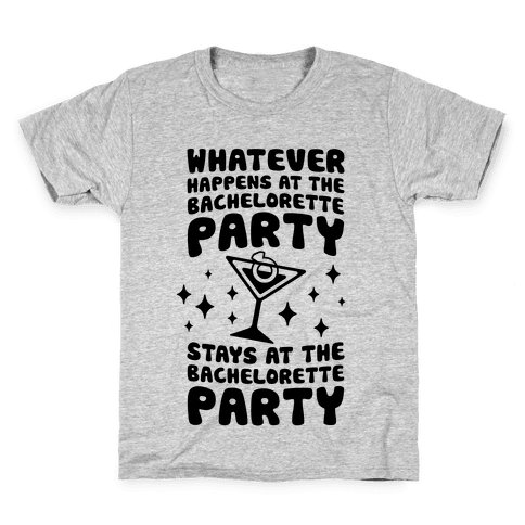 What Happens At The Bachelorette Party Kids T-Shirt