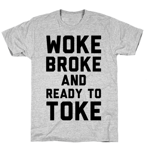 Woke Broke And Ready To Toke Mens T-Shirt