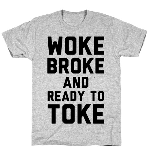 Woke Broke And Ready To Toke T-Shirt