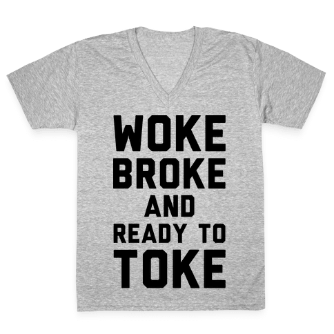 Woke Broke And Ready To Toke V-Neck Tee Shirt