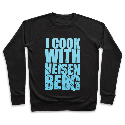 I Cook With Heisenberg Pullover