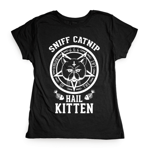 Sniff Catnip. Hail Kitten. Womens T-Shirt