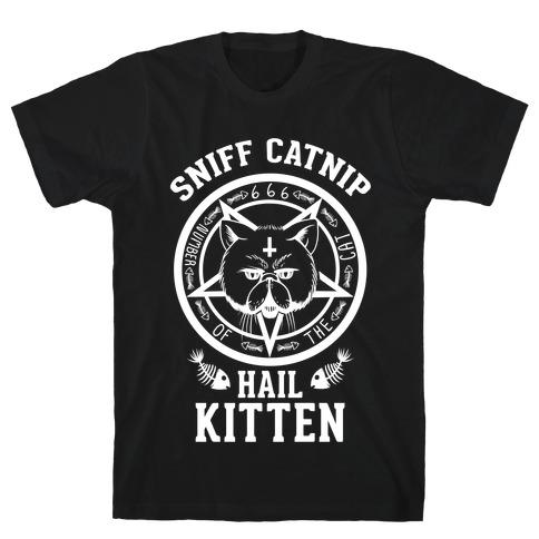 Sniff Catnip. Hail Kitten. T-Shirt