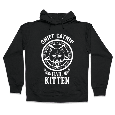 Sniff Catnip. Hail Kitten. Hooded Sweatshirt