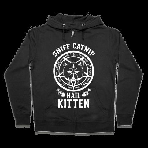 Sniff Catnip. Hail Kitten. Zip Hoodie