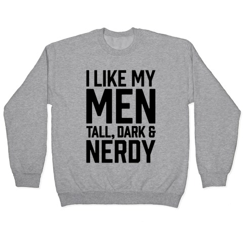 I Like My Men Tall, Dark and Nerdy Pullover