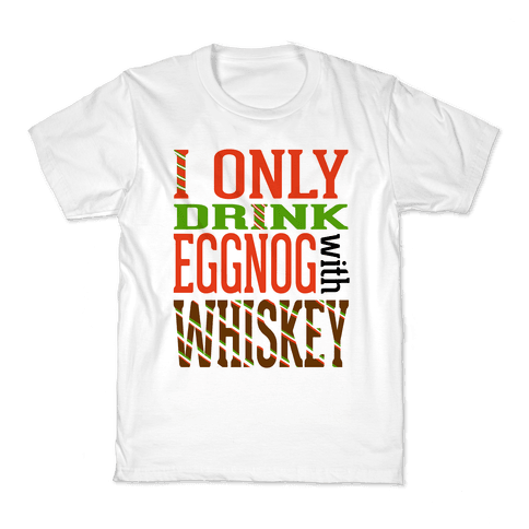 I Only Drink Eggnog With Whiskey Kids T-Shirt