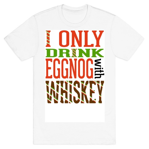 I Only Drink Eggnog With Whiskey T-Shirt