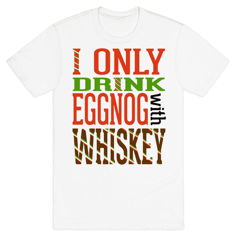 I Only Drink Eggnog With Whiskey Mens T-Shirt