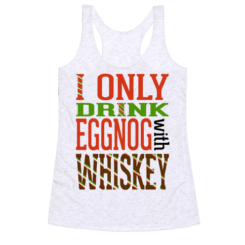 I Only Drink Eggnog With Whiskey Racerback Tank Top