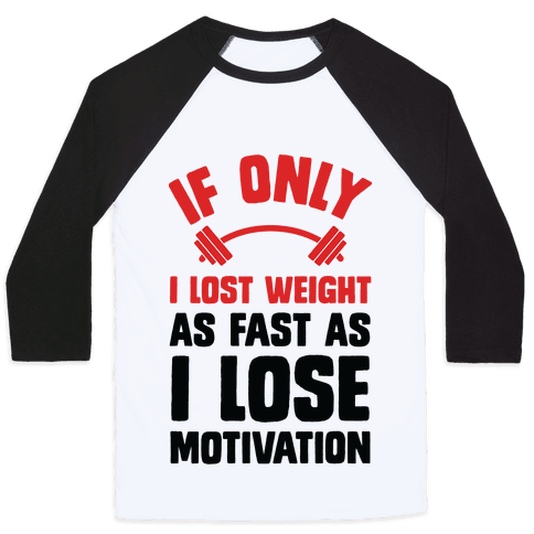 If Only I Lost Weight As Fast As I Lose Motivation Baseball Tee