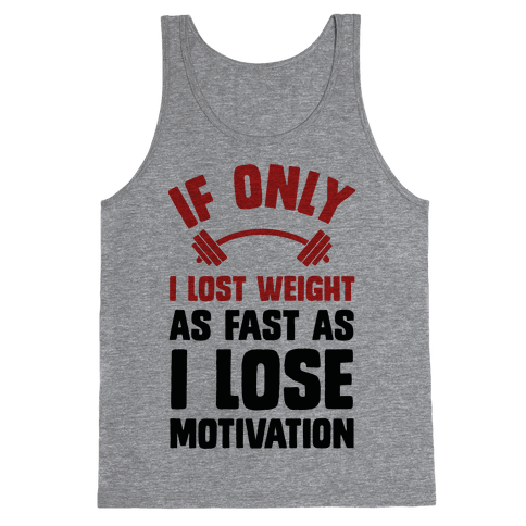 If Only I Lost Weight As Fast As I Lose Motivation Tank Top