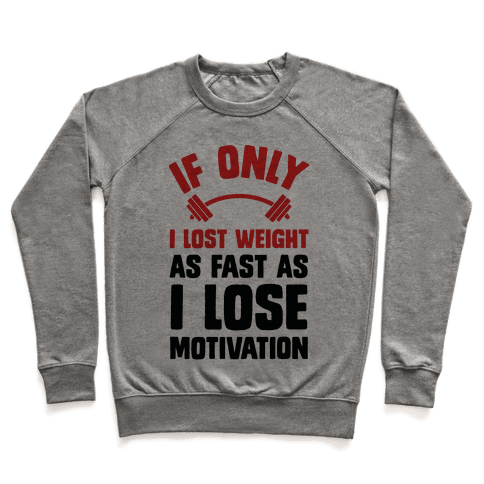 If Only I Lost Weight As Fast As I Lose Motivation Pullover
