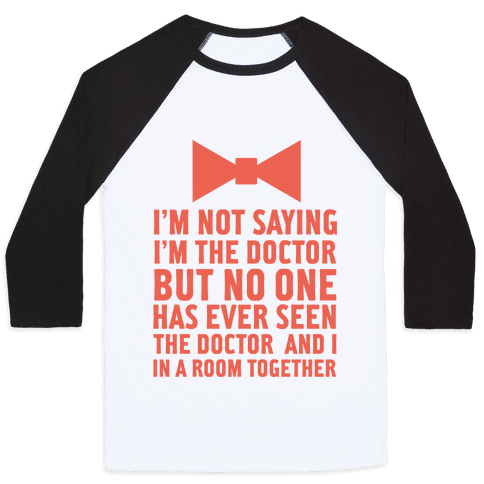 I'm Not Saying I'm the Doctor Baseball Tee