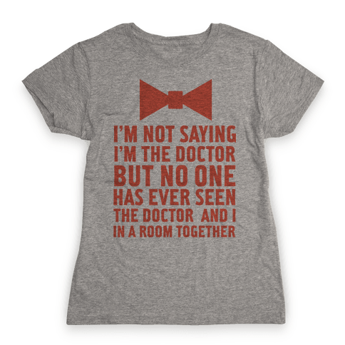 I'm Not Saying I'm the Doctor Womens T-Shirt