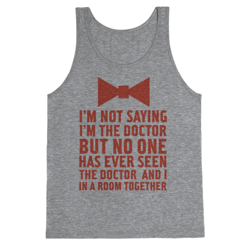 I'm Not Saying I'm the Doctor Tank Top