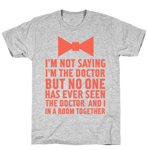 I'm Not Saying I'm the Doctor Mens T-Shirt
