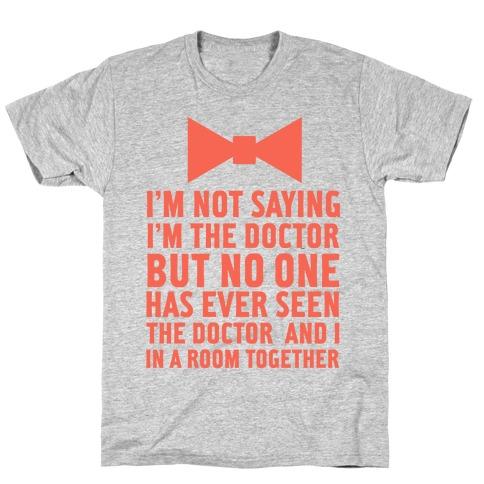 I'm Not Saying I'm the Doctor Mens/Unisex T-Shirt