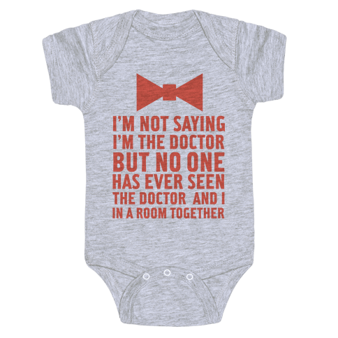 I'm Not Saying I'm the Doctor Baby Onesy