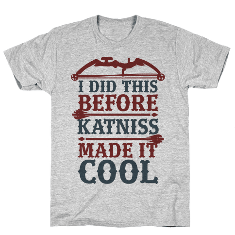 I Did This Before Katniss Made This Cool Mens T-Shirt