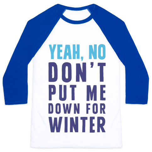 Yeah, No Don't Put Me Down For Winter Baseball Tee