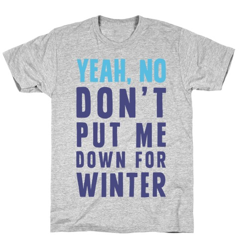 Yeah, No Don't Put Me Down For Winter T-Shirt