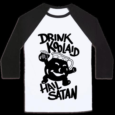 Drink Kool-aid, Hail Satan Baseball Tee