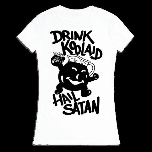 Drink Kool-aid, Hail Satan Womens T-Shirt