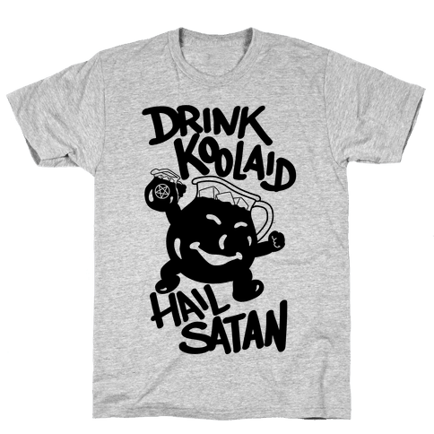 Drink Kool-aid, Hail Satan Mens T-Shirt