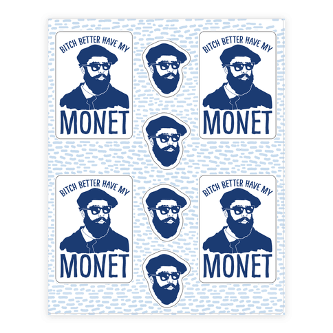 Bitch Better Have My Monet  Sticker/Decal Sheet