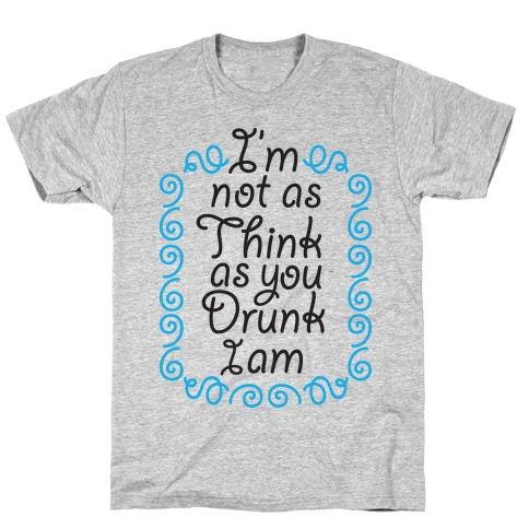 Think Drunk T-Shirt