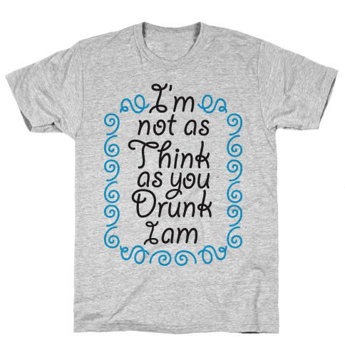 Think Drunk Mens T-Shirt