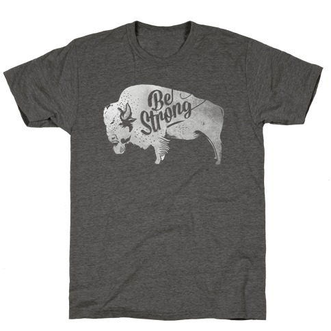 Be Strong, Little Buffalo T-Shirt