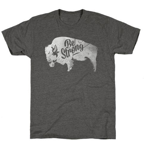 Be Strong, Little Buffalo T-Shirt