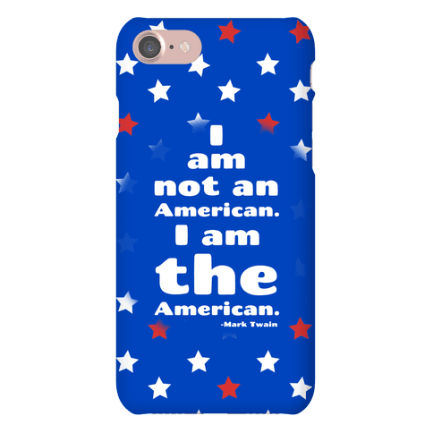I Am Not An American, I Am The American Phone Case