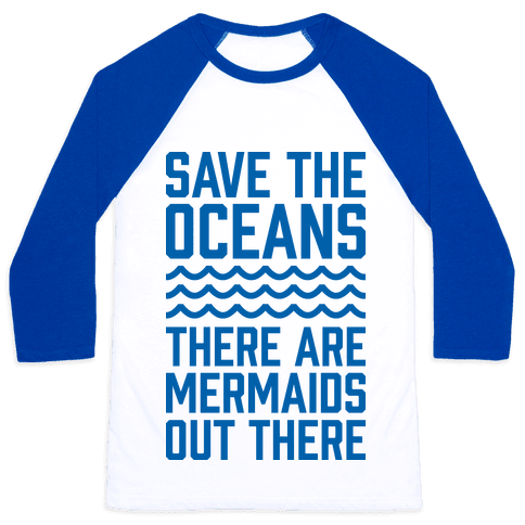 Save The Oceans There Are Mermaids Out There Baseball Tee