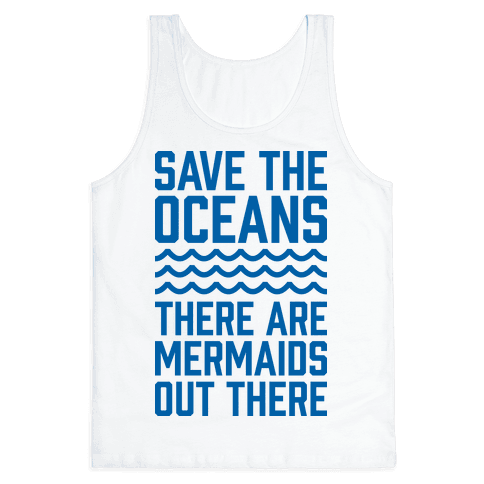 Save The Oceans There Are Mermaids Out There Tank Top