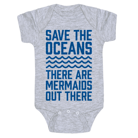 Save The Oceans There Are Mermaids Out There Baby Onesy