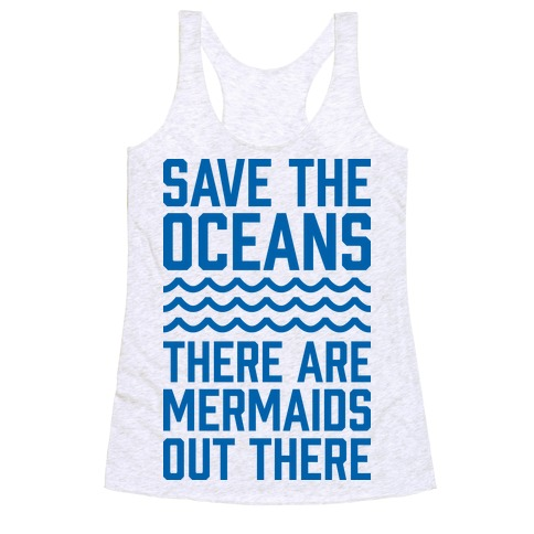 Save The Oceans There Are Mermaids Out There Racerback Tank Top